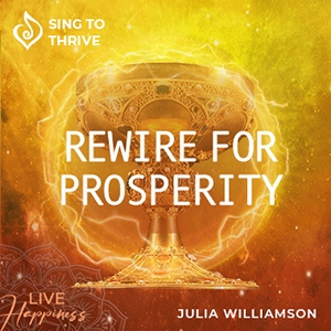 Rewire for Prosperity Sing to Thrive