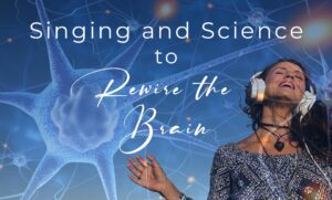 Singing and Science to Rewire the Brain